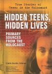 Hidden teens, hidden lives : primary sources from the Holocaust by Linda Jacobs Altman