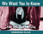 We want you to know : kids talk about bullying  by Deborah Ellis