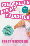 Cinderella ate my daughter : dispatches from the front lines of the new girlie-girl culture by Peggy Orenstein