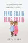 Pink brain, blue brain : how small differences grow into troublesome gaps--and what we can do about it by Lise Eliot
