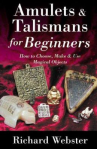 Amulets & talismans for beginners : how to choose, make & use magical objects by Richard Webster