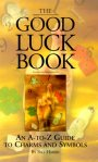 The good luck book : an A-to-Z guide to charms and symbols by Bill Harris